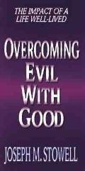 Overcoming Evil With Good The Impact of a Life Well-Lived