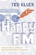 Happy FM : My Year of Tuning in, Dropping Out, and Letting the Devil Have All the Good Music