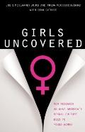 Girls Uncovered : New Research on What America's Sexual Culture Does to Young Women