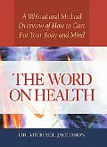 Word on Health A Biblical and Medical Overview of How to Care for Your Body