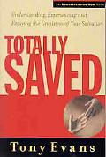 Totally Saved Understanding, Experiencing and Enjoying the Greatness of Your Salvation