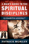 Man's Guide to the Spiritual Disciplines 12 Habits to Strengthen Your Walk With Christ