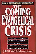 Coming Evangelical Crisis Current Challenges to the Authority of Scripture and the Gospel