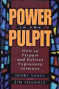 Power in the Pulpit How to Prepare and Deliver Expository Sermons