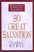 So Great Salvation What It Means to Believe in Jesus Christ