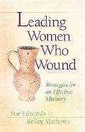 Leading Women Who Wound: Strategies for Effective Ministry