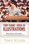 Tony Evans' Book of Illustrations: Stories, Quotes, and Anecdotes from More Than 30 Years of...