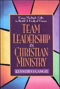 Team Leadership in Christian Ministry Using Multiple Gifts to Build a Unified Vision