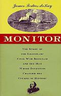 Monitor: The Story of the Legendary Civil War Ironclad and the Man Whose Invention Changed t...