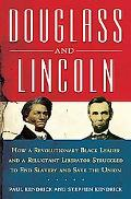 Douglass and Lincoln How a Revolutionary Black Leader and a Reluctant Liberator Struggled to...