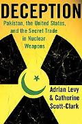 Deception Pakistan, the United States, and the Secret Trade in Nuclear Weapons