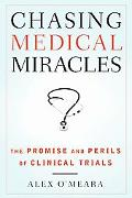Chasing Medical Miracles: The Promise and Perils of Clinical Trials