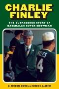 Charlie Finley : The Outrageous Story of Baseball's Super Showman