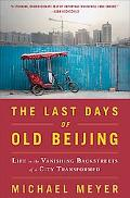 Last Days of Old Beijing: Life in the Vanishing Backstreets of a City Transformed
