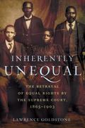 Inherently Unequal : The Betrayal of Equal Rights by the Supreme Court, 1865-1903