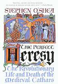 Perfect Heresy The Revolutionary Life and Death of the Medieval Cathars