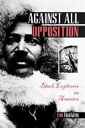 Against All Opposition Black Explorers in America