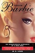 Forever Barbie The Unauthorized Biography of a Real Doll