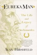 Eureka Man : The Life and Legacy of Archimedes