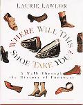 Where Will This Shoe Take You?: A Walk through the History of Footwear - Laurie Lawlor - Har...