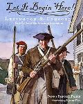 Let It Begin Here! Lexington And Concord First Battles Of The American Revolution