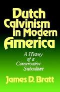 Dutch Calvinism in Modern America A History of a Conservative Subculture