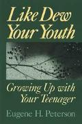 Like Dew Your Youth Growing Up With Your Teenager