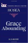 Grace Abounding A Commentary on the Book of Hosea (International Theological Commentary)