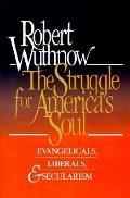 Struggle for America's Soul Evangelicals, Liberals, and Secularism