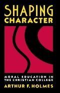 Shaping Character Moral Education in the Christian College