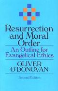 Resurrection and Moral Order An Outline for Evangelical Ethics