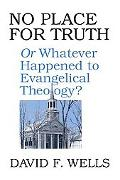 No Place for Truth or Whatever Happened to Evangelical Theology?
