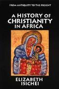 History of Christianity in Africa From Antiquity to the Present