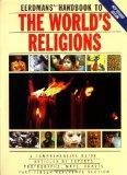Eerdmans Handbook to the World's Religions: A Comprehensive Guide Articles by Experts Photog...