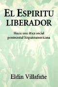 Espiritu Liberador Hacia Una Etica Social Pentecostal Hispanoamericana