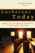 Lutherans Today American Lutheran Identity in the Twenty-First Century