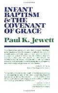 Infant Baptism and the Covenant of Grace An Appraisal of the Argument That As Infants Were O...