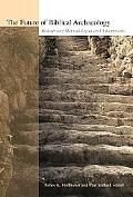 Future of Biblical Archaeology Reassessing Methodologies and Assumptions  The Proceedings of...
