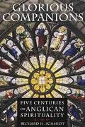 Glorious Companions Five Centuries of Anglican Spirituality