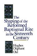 Shaping of the Reformed Baptismal Rite in the Sixteenth Century