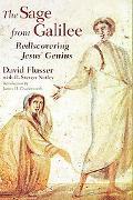 Sage from Galilee Rediscovering Jesus' Genius