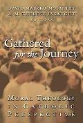 Gathered for the Journey Moral Theology in Catholic Perspective