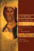 Familiar Stranger An Introduction to Jesus of Nazareth