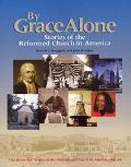 By Grace Alone Stories Of The Reformed Church In America