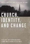 Church, Identity, And Change Theology And Denominational Structures In Unsettled Times