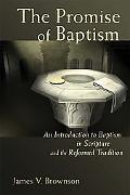 Promise of Baptism An Introduction to Baptism in Scripture And the Reformed Tradition