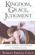 Kingdom, Grace, Judgment Paradox, Outrage, and Vindication in the Parables of Jesus