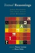 Textual Reasonings Jewish Philosophy and Text Study at the End of the Twentieth Century
