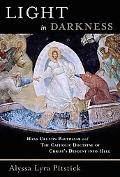 Light in Darkness Hans Urs von Balthasar and the Catholic Doctrine of Christ's Descent into ...