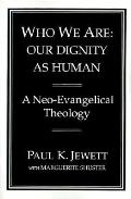 Who We Are Our Dignity As Human  A Neo-Evangelical Theology